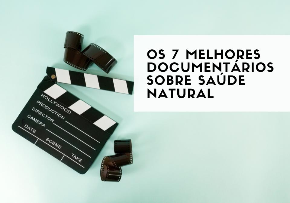7 melhores documentarios sobre saúde antural naturena dr andre amorim naturopatia vegan